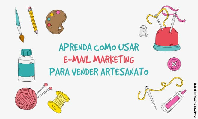 Aprenda como usar e-mail marketing para vender artesanato - Destaque